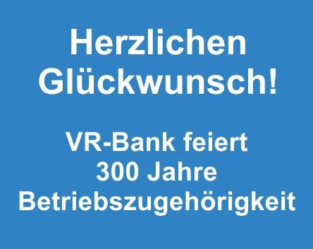 VR-Bank feiert 300 Jahre Betriebstreue