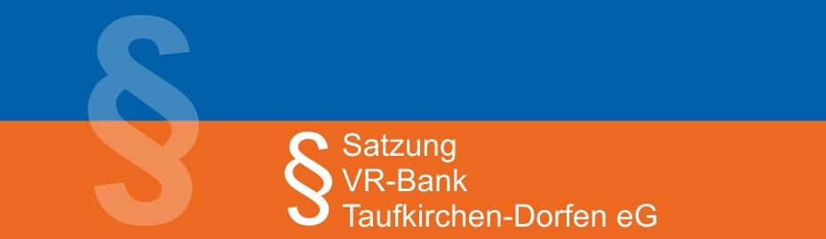 Satzung der VR-Bank Taufkirchen-Dorfen eG